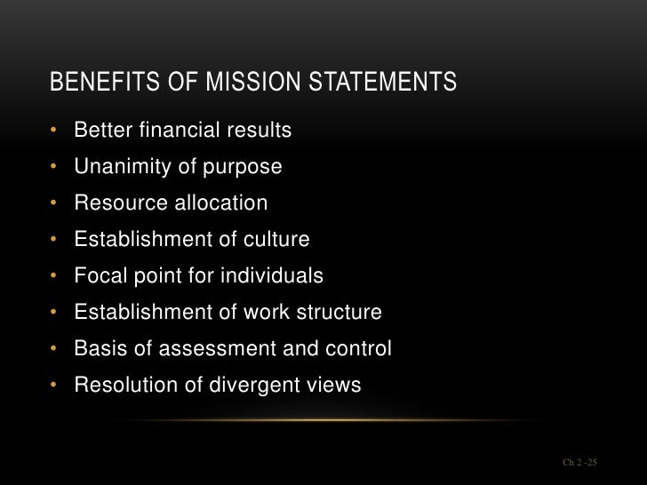 BENEFITS OF MISSION STATEMENTS• Better financial results• Unanimity of purpose• Resource allocation• Establishment of cult...