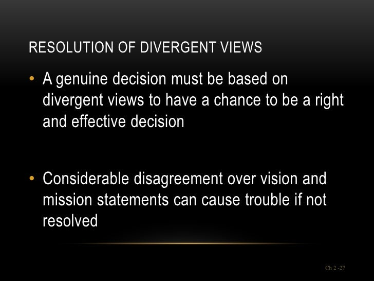 RESOLUTION OF DIVERGENT VIEWS• A genuine decision must be based on  divergent views to have a chance to be a right  and ef...