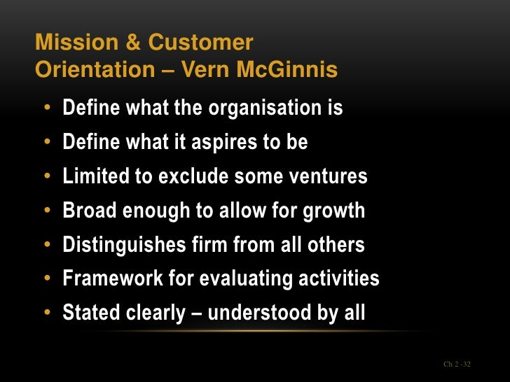 Mission & CustomerOrientation – Vern McGinnis• Define what the organisation is• Define what it aspires to be• Limited to e...