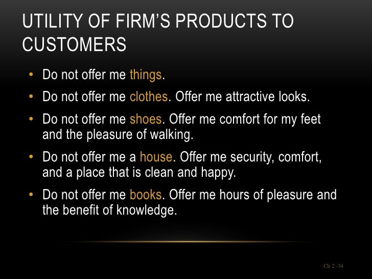 UTILITY OF FIRM'S PRODUCTS TOCUSTOMERS• Do not offer me things.• Do not offer me clothes. Offer me attractive looks.• Do n...