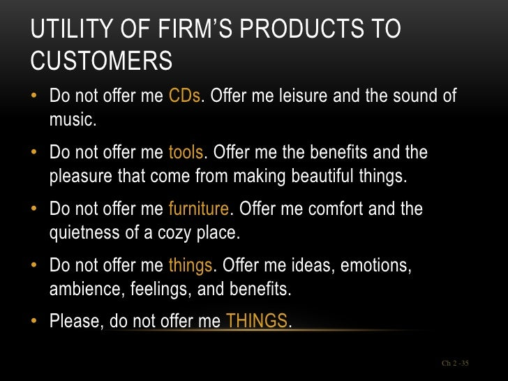 UTILITY OF FIRM'S PRODUCTS TOCUSTOMERS• Do not offer me CDs. Offer me leisure and the sound of  music.• Do not offer me to...