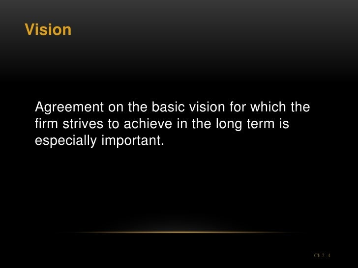 Vision Agreement on the basic vision for which the firm strives to achieve in the long term is especially important.      ...