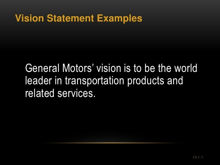 Vision Statement Examples General Motors' vision is to be the world leader in transportation products and related services...