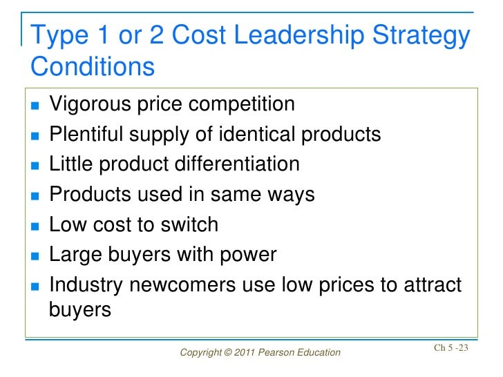 Type 1 or 2 Cost Leadership StrategyConditions   Vigorous price competition   Plentiful supply of identical products   ...