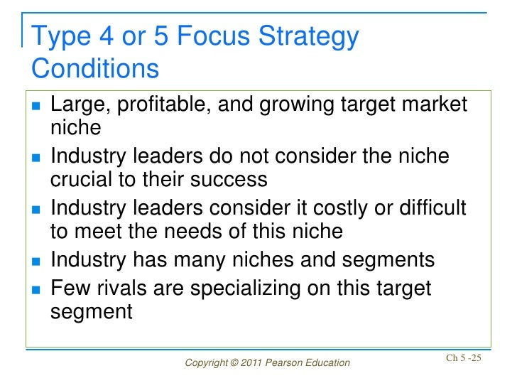 Type 4 or 5 Focus StrategyConditions   Large, profitable, and growing target market    niche   Industry leaders do not c...