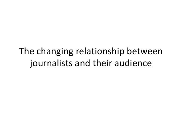 The changing relationship between journalists and their audience