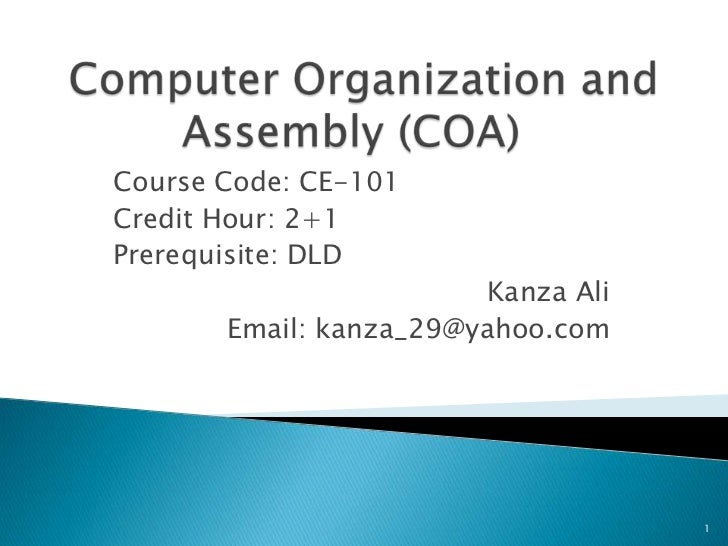 Course Code: CE-101Credit Hour: 2+1Prerequisite: DLD                        Kanza Ali       Email: kanza_29@yahoo.com     ...