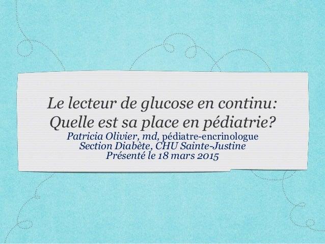 Patricia Olivier, md, pédiatre-encrinologue Section Diabète, CHU Sainte-Justine Présenté le 18 mars 2015