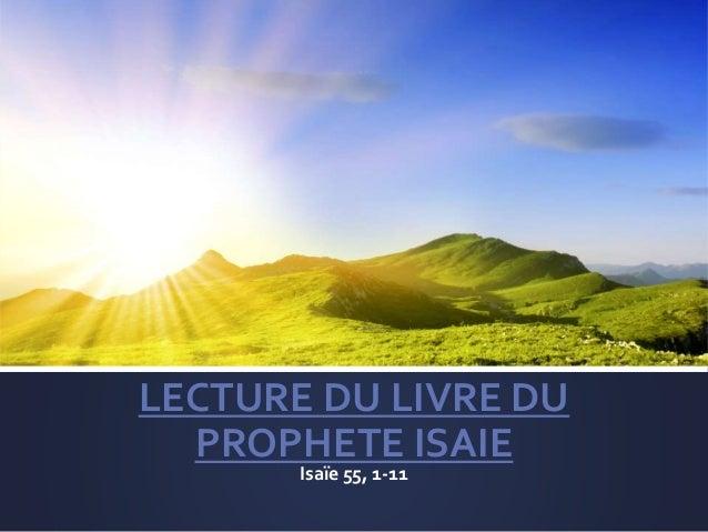 LECTURE DU LIVRE DU PROPHETE ISAIE Isaïe 55, 1-11