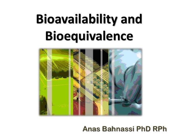 Bioavailability and Bioequivalence        Anas Bahnassi PhD RPh