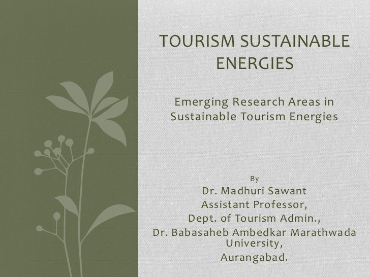 TOURISM SUSTAINABLE       ENERGIES   Emerging Research Areas in  Sustainable Tourism Energies               By         Dr....