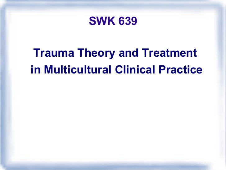 SWK 639 Trauma Theory and Treatment  in Multicultural Clinical Practice
