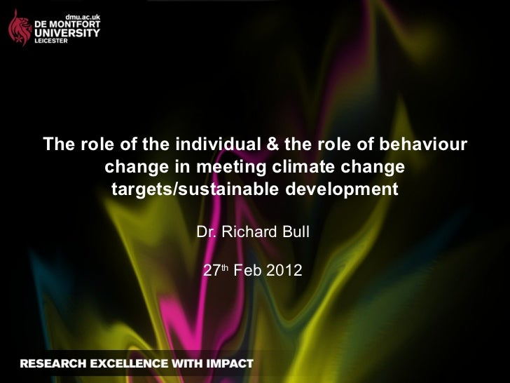 The role of the individual & the role of behaviour change in meeting climate change targets/sustainable development Dr. Ri...