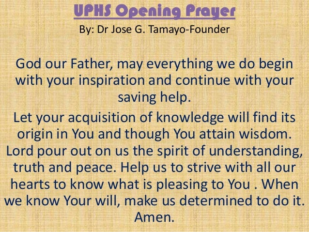 UPHS Opening Prayer By: Dr Jose G. Tamayo-Founder God our Father, may everything we do begin with your inspiration and con...