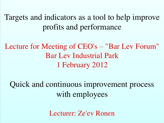 "Targets and indicators as a tool to help improve           profits and performanceLecture for Meeting of CEOs – ""Bar Lev F..."