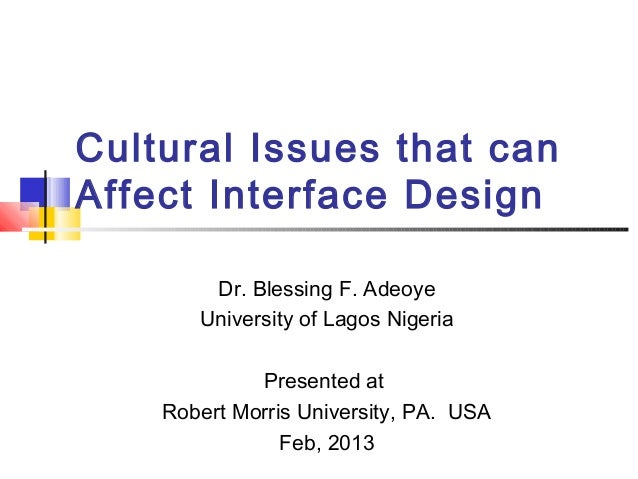 Cultural Issues that canAffect Interface Design        Dr. Blessing F. Adeoye       University of Lagos Nigeria           ...