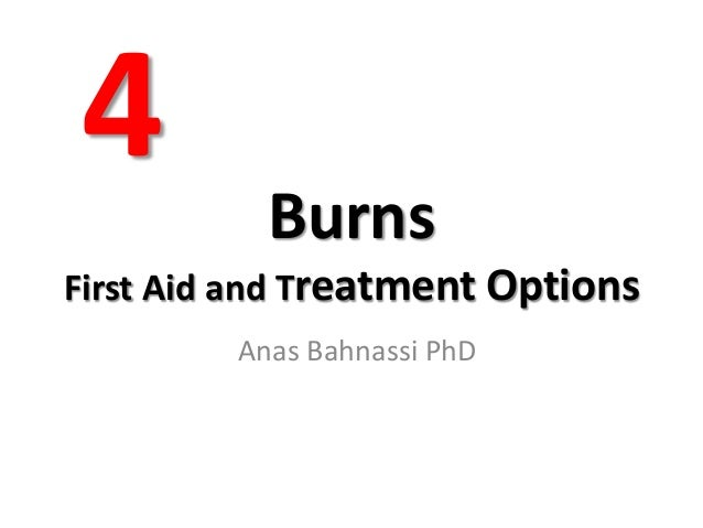 Burns First Aid and Treatment Options Anas Bahnassi PhD 4