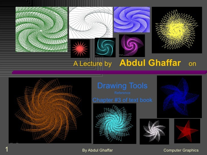 A Lecture by  Abdul Ghaffar   on Drawing Tools Reference Chapter #3 of text book