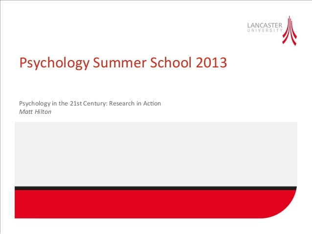 Psychology	   Summer	   School	   2013	    Psychology	   in	   the	   21st	   Century:	   Research	   in	   Ac;on	    Ma$	...