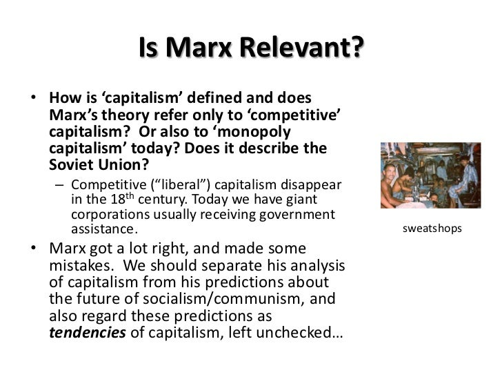 is marxism relevant today Why study marx today  by differentiating him from the practices of soviet marxism,  most relevant—marx the critic of capitalism meets the.