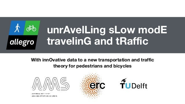 unrAvelLing sLow modE travelinG and tRaffic With innOvative data to a new transportation and traffic theory for pedestrian...
