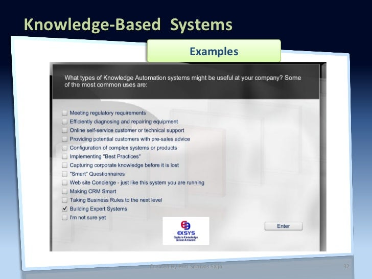 knowledge based systems Knowledge-based systems/agents •key components: –knowledge base: a set of sentences expressed in some knowledge representation language –inference/reasoning mechanisms to query what is.
