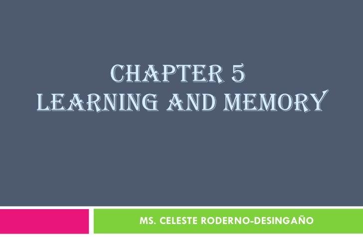 CHAPTER 5  LEARNING AND MEMORY MS. CELESTE RODERNO-DESINGAÑO