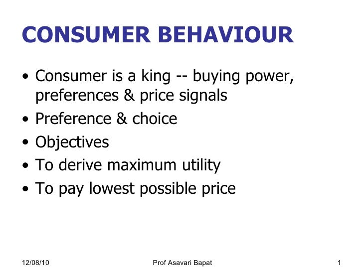 CONSUMER BEHAVIOUR <ul><li>Consumer is a king -- buying power, preferences & price signals </li></ul><ul><li>Preference & ...
