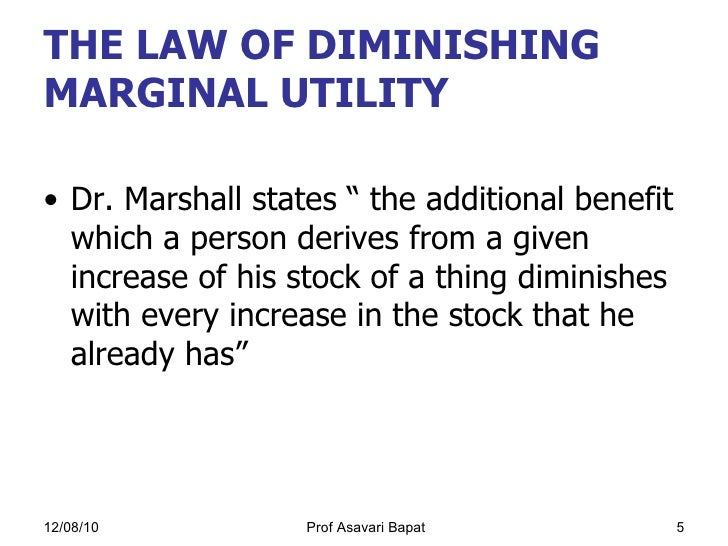 the law of diminishing marginal utility Utility refers to the amount of satisfaction a person gets from consumption of a certain itemand marginal utility refers to the addition made to total utility, we.