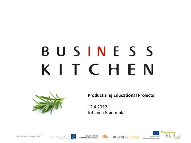 Productising Educational Projects                         12.4.2012                         Johanna Bluemink© BusinessKitc...