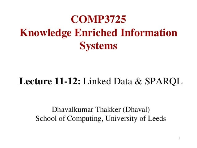 COMP3725Knowledge Enriched Information           SystemsLecture 11-12: Linked Data & SPARQL       Dhavalkumar Thakker (Dha...