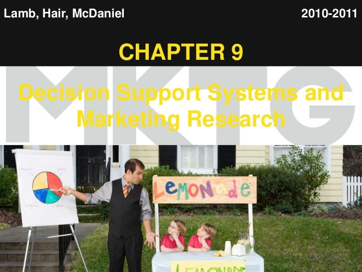 1<br />Lamb, Hair, McDaniel<br />2010-2011<br />CHAPTER 9<br />Decision Support Systems and Marketing Research<br />