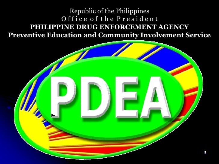 Republic of the Philippines O f f i c e  o f  t h e  P r e s i d e n t PHILIPPINE DRUG ENFORCEMENT AGENCY Preventive Educa...