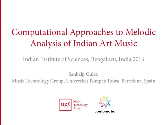 Computational Approaches to Melodic Analysis of Indian Art Music Indian Institute of Sciences, Bengaluru, India 2016 Sanka...
