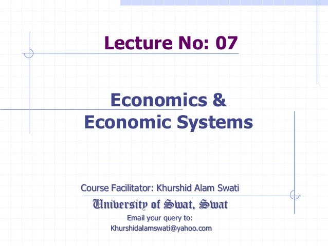 Lecture No: 07 Course Facilitator: Khurshid Alam Swati University of Swat, Swat Email your query to: Khurshidalamswati@yah...