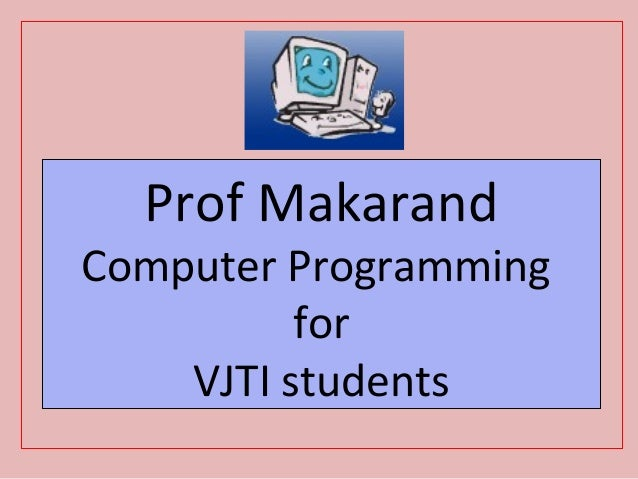 Prof Makarand  Computer Programming for VJTI students