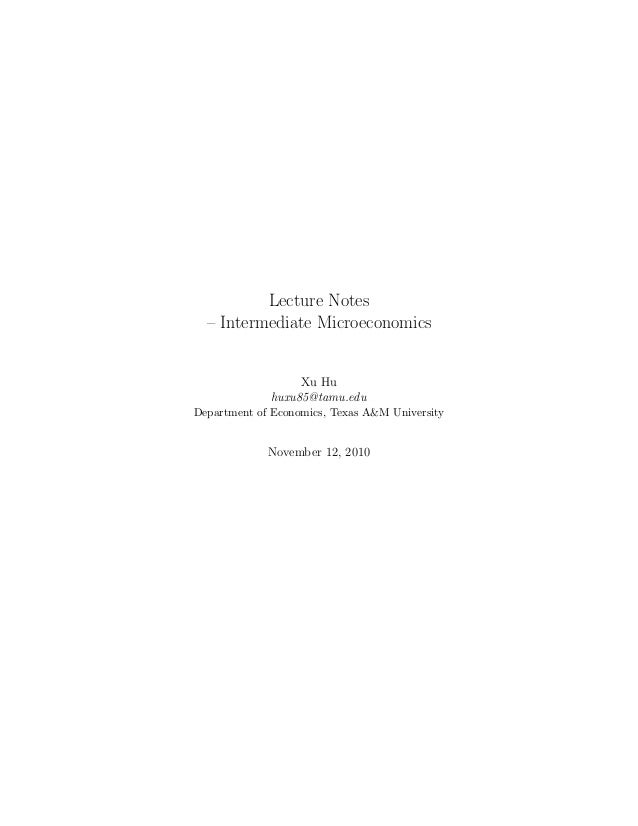Lecture Notes– Intermediate MicroeconomicsXu Huhuxu85@tamu.eduDepartment of Economics, Texas A&M UniversityNovember 12, 2010