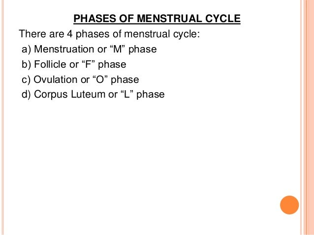 """PHASES OF MENSTRUAL CYCLE There are 4 phases of menstrual cycle: a) Menstruation or """"M"""" phase b) Follicle or """"F"""" phase c) ..."""