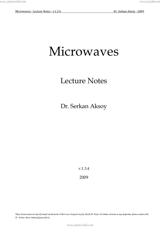 Microwaves - Lecture Notes - v.1.3.4 Dr. Serkan Aksoy - 2009These lecture notes are heavily based on the book of Microwave...