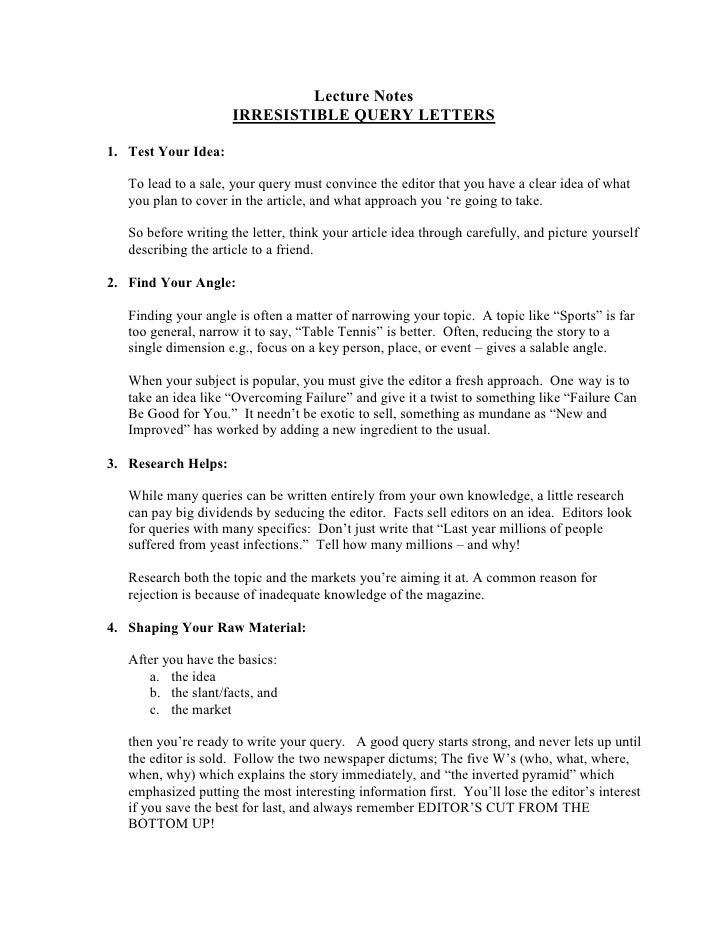 Lecture Notes                     IRRESISTIBLE QUERY LETTERS1. Test Your Idea:   To lead to a sale, your query must convin...