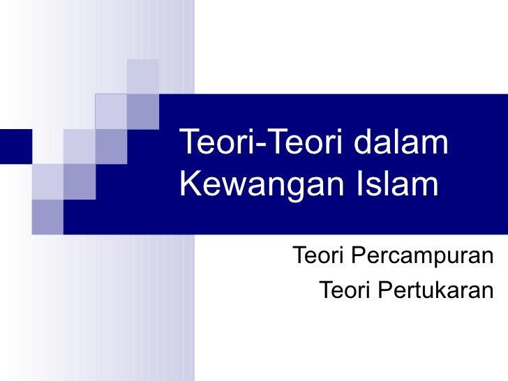 Teori-Teori dalam Kewangan Islam  Teori Percampuran Teori Pertukaran
