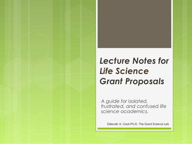 Lecture Notes for Life Science Grant Proposals A guide for isolated, frustrated, and confused life science academics. Debo...