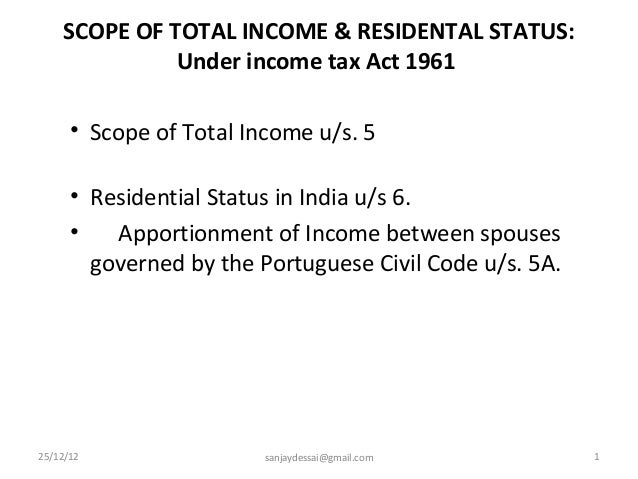 SCOPE OF TOTAL INCOME & RESIDENTAL STATUS:              Under income tax Act 1961      • Scope of Total Income u/s. 5     ...