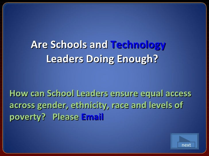<ul><li>Are Schools and  Technology  Leaders Doing Enough? </li></ul>How can School Leaders ensure equal access across gen...