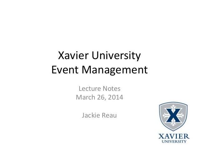 Xavier University Event Management Lecture Notes March 26, 2014 Jackie Reau