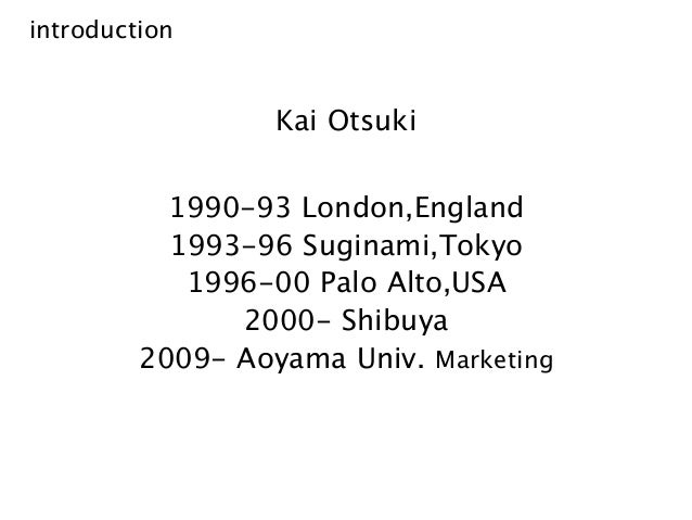 introduction  Kai Otsuki 1990-93 London,England 1993-96 Suginami,Tokyo 1996-00 Palo Alto,USA 2000- Shibuya 2009- Aoyama Un...