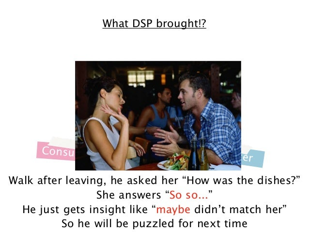 """What DSP brought!?  Consumer  M a r k e te  r  Walk after leaving, he asked her """"How was the dishes?"""" She answers """"So so....."""