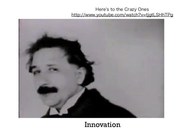 Here's to the Crazy Ones http://www.youtube.com/watch?v=tjgtLSHhTPg  Innovation