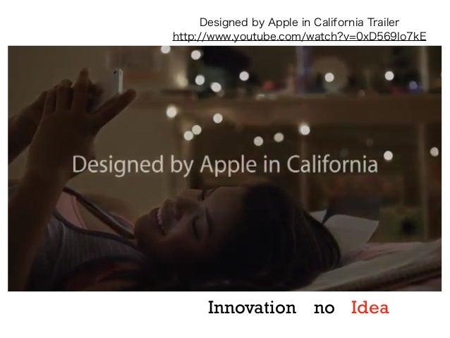 Designed by Apple in California Trailer http://www.youtube.com/watch?v=0xD569Io7kE  Innovation no Idea