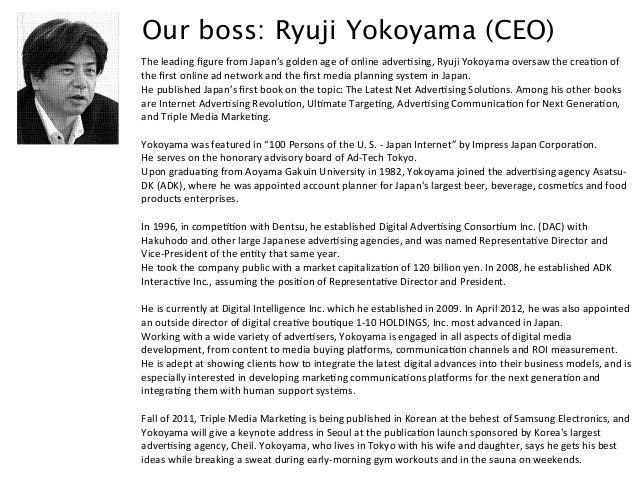Our boss: Ryuji Yokoyama (CEO) The$leading$figure$from$Japan's$golden$age$of$online$adver6sing,$Ryuji$Yokoyama$oversaw$the$...